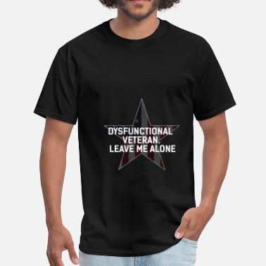 Dysfunctional Veteran Veteran - Dysfunctional Veteran. Leave me alone - Men's T-Shirt
