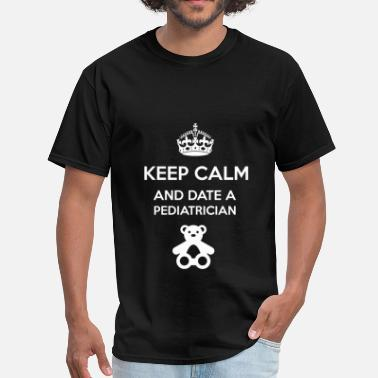 Keep Calm Pediatrician Pediatrician - Keep calm and date a pediatrician - Men's T-Shirt