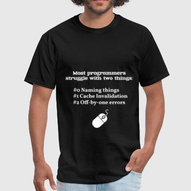 Programmers Clothes Programmer - Most programmers struggle with two th - Men's T-Shirt