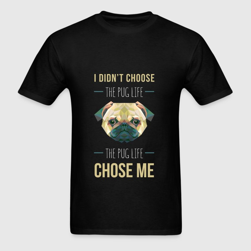 Pug - I didn't choose the pug life. The pug life c - Men's T-Shirt