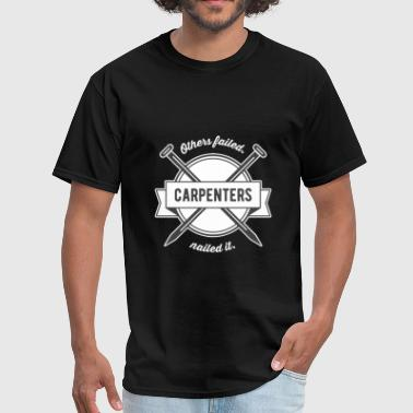 Carpenter - Others failed. Carpenters nailed it. - Men's T-Shirt