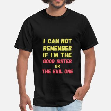 Good Evil Sister Sister - I can not remember if I'm the good sister - Men's T-Shirt