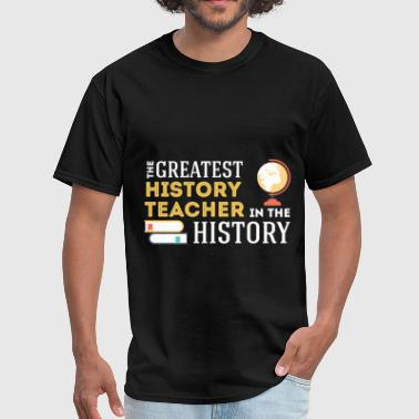 Teachers History History Teacher - The greatest history teacher in  - Men's T-Shirt