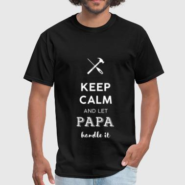 Keep Calm - Keep calm and let papa handle it - Men's T-Shirt