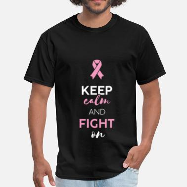 Keep Calm And Fight On Fight Cancer - Keep calm and fight on - Men's T-Shirt