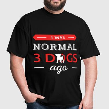 Funny Dogs - I was normal 3 dogs ago - Men's T-Shirt