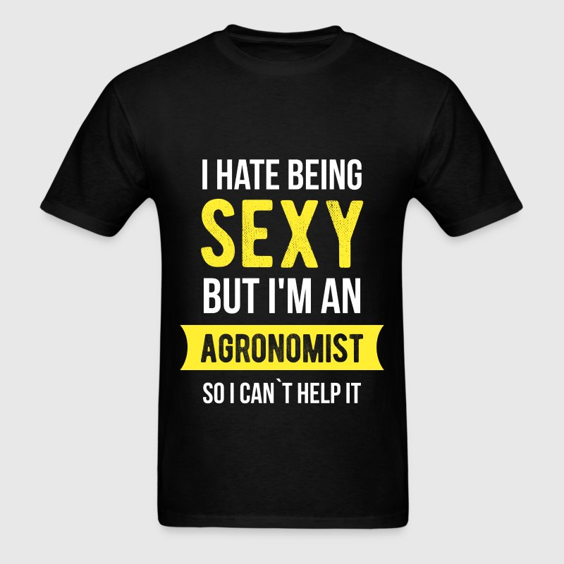 Agronomist - I Hate Being Sexy But I'm An Agronomi - Men's T-Shirt