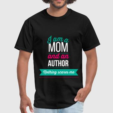 I Am An Author Author - I am a mom and an author. Nothing scares  - Men's T-Shirt