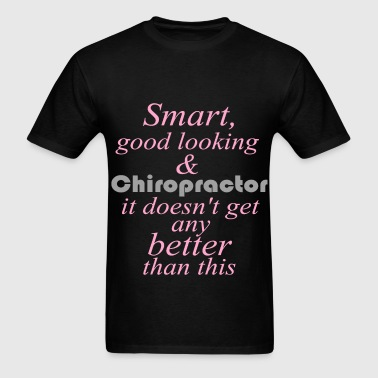 Chiropractor - Smart, good looking & Chiropractor  - Men's T-Shirt