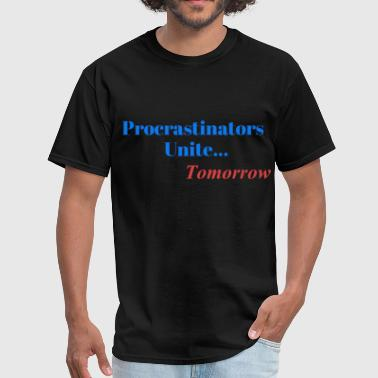 Procrastinator - Procrastinators Unite... Tomorrow - Men's T-Shirt