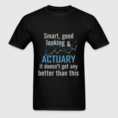 Actuary -Smart, good looking & Actuary it doesn't  - Men's T-Shirt