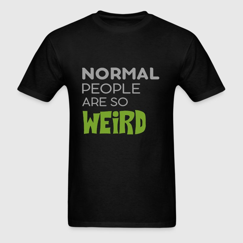 Weird - Normal people are so weird - Men's T-Shirt