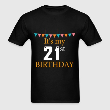 21st Birthday - It's my 21st birthday - Men's T-Shirt