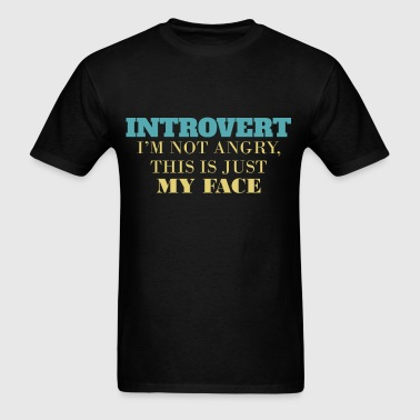 Introvert -Introvert - I'm not angry, this is just - Men's T-Shirt