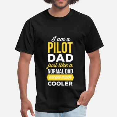 I Am A Pilot Pilot Dad -I am a pilot dad, just like a normal da - Men's T-Shirt