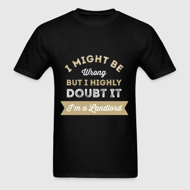 Landlord - I Might Be Wrong But I Highly Doubt It  - Men's T-Shirt