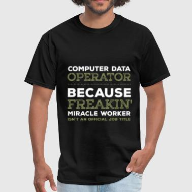 Data Entry Operator - Data Entry Operator because  - Men's T-Shirt