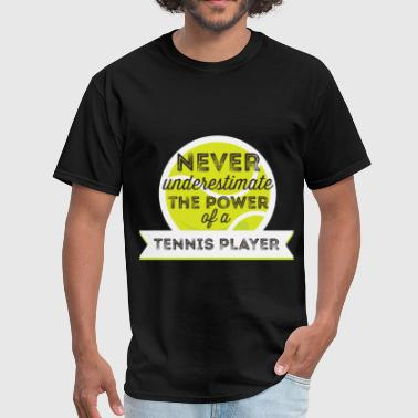 Tennis Player -Never underestimate the power of a  - Men's T-Shirt