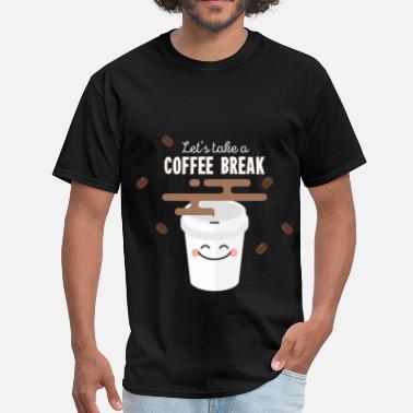 7fd6946ed Funny - Let`s take a coffee break - Men's T