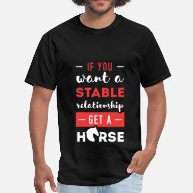 Horse Stables Horse - If you want a stable relationship get a Ho - Men's T-Shirt