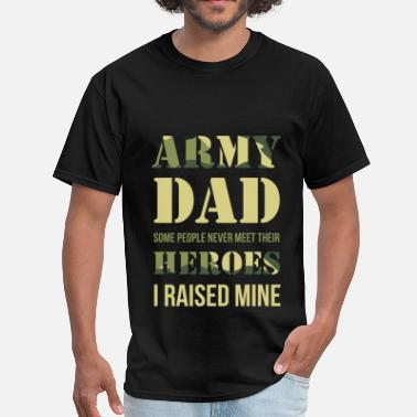 Army Dad Army  Dad - Army dad. Some people never meet their - Men's T-Shirt