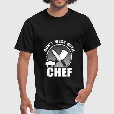 Chef - Don't mess with the chef - Men's T-Shirt