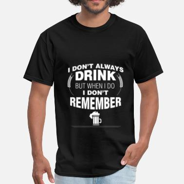 But When I Do Drinking - I don't always drink but when I do I do - Men's T-Shirt