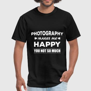 Photography -Photography makes me happy, you not s - Men's T-Shirt