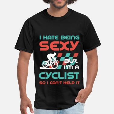 Sexy Cyclist Cyclist - I hate being sexy, but I'm a cyclist so  - Men's T-Shirt