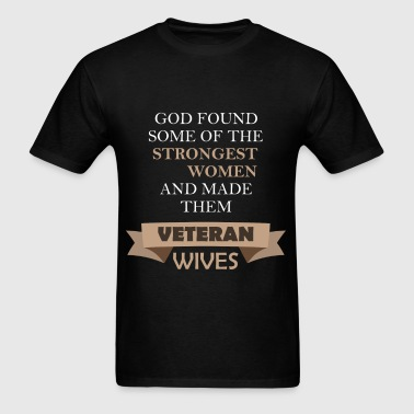 Veteran Wife - God found some of the strongest wom - Men's T-Shirt