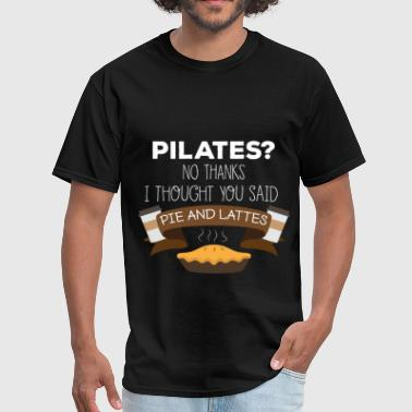 Thankful For Pie Pie and lattes - Pilates? No thanks. I thought you - Men's T-Shirt