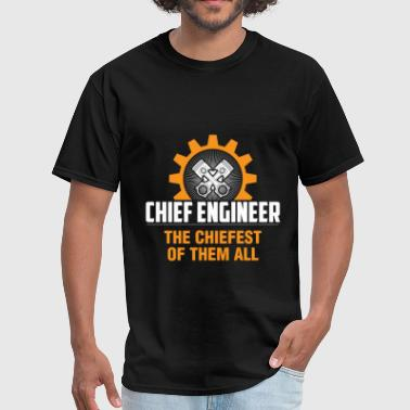 Chief Engineer Chief Engineer - Chief Engineer The Chiefest of th - Men's T-Shirt