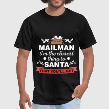 Closest Mailman - Mailman I'm the closest thing to Santa t - Men's T-Shirt