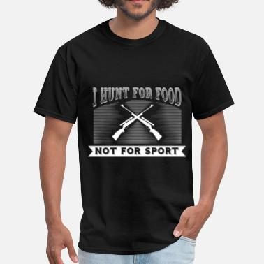 Hunting For Food Hunting - I hunt for food not for sport - Men's T-Shirt