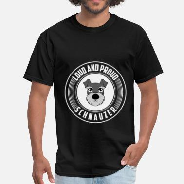 Loud Apparel Schnauzer - Loud and Proud Schnauzer - Men's T-Shirt