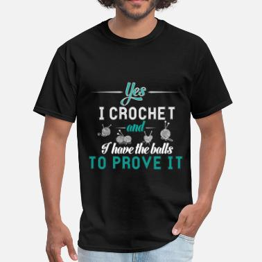 Crochet Balls Crochet - Yes, I crochet and I have the balls to p - Men's T-Shirt