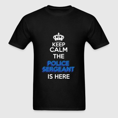 Police Sergeant - Keep Calm The Police Sergeant Is - Men's T-Shirt