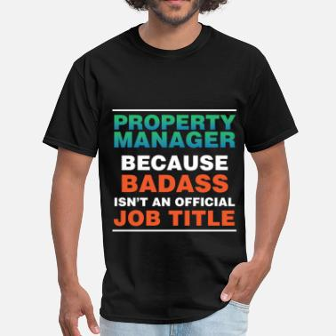 Property Management Badass Property Manager - Property Manager because badass - Men's T-Shirt