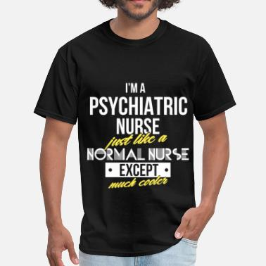 Psychiatric Nurse Practitioner Psychiatric Nurse - I'm a psychiatric nurse just l - Men's T-Shirt