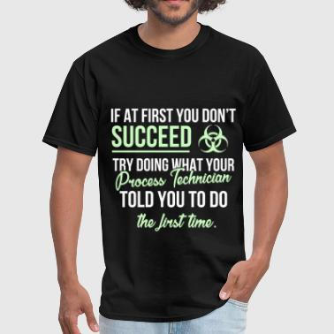 Process Technician Funny Process technician - If at first you don't succeed - Men's T-Shirt