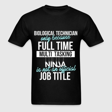 Biological technician -Biological technician only  - Men's T-Shirt