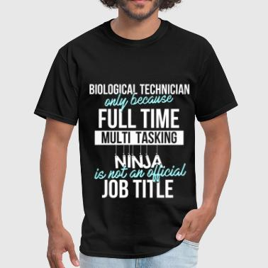 Biological Biological technician -Biological technician only  - Men's T-Shirt