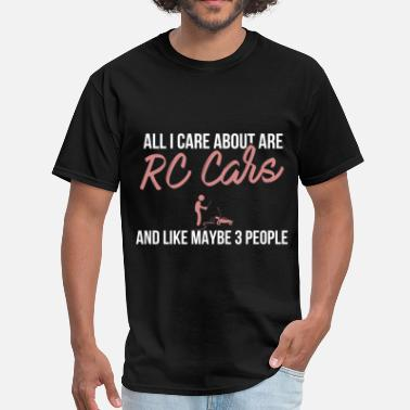 Rc Rc cars - All I care about are Rc cars and like ma - Men's T-Shirt