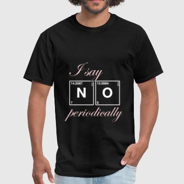 Sayings Chemistry Chemistry teacher - I say no periodically. - Men's T-Shirt