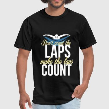 Swimming -  Don't count the laps, make the laps co - Men's T-Shirt