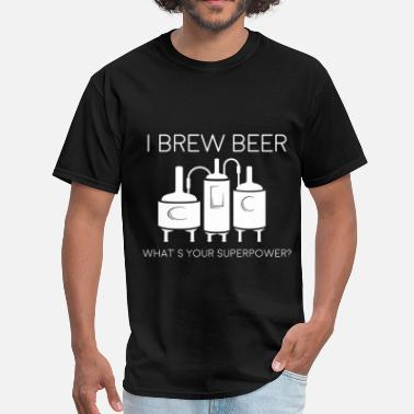 I Brew Beer Whats Your Superpower Beer - I brew beer. What's your superpower? - Men's T-Shirt