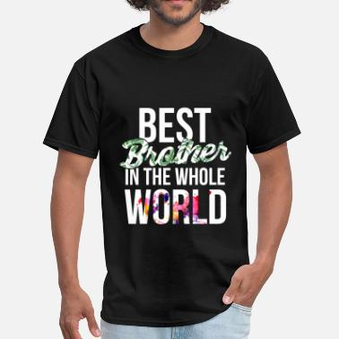 Worlds Best Brother Brother - Best brother in the whole world - Men's T-Shirt