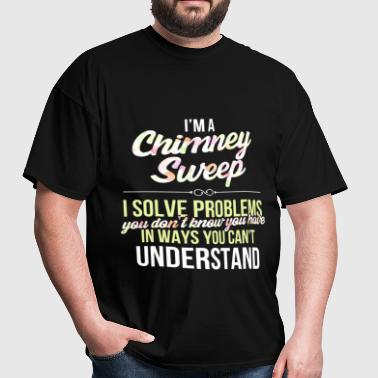 Chimney Sweep - I'm a Chimney Sweep. I solve probl - Men's T-Shirt