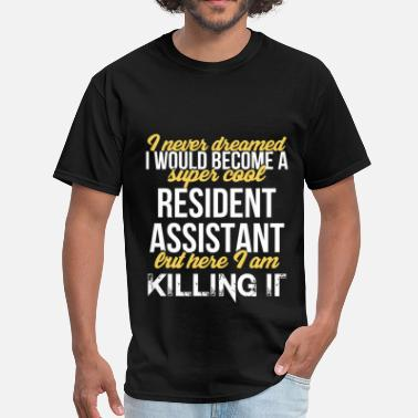 Resident Assistant Ideas Resident Assistant - I never dreamed I would becom - Men's T-Shirt