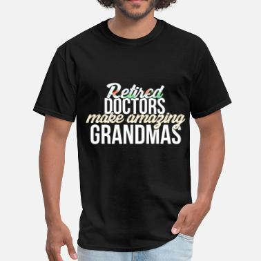 Retired Doctor Retired Doctors - Retired doctors make amazing gra - Men's T-Shirt